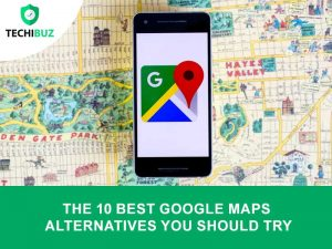 Best Google Maps Alternatives You Should Try