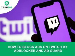 How To Block Ads On Twitch By Adblocker And Ad Guard